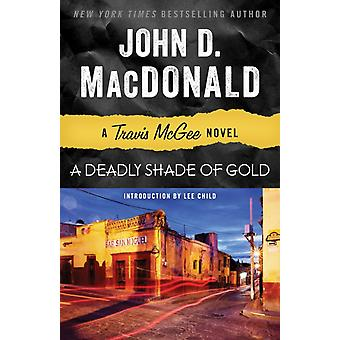 A Deadly Shade of Gold  A Travis McGee Novel by John D MacDonald & Introduction by Lee Child