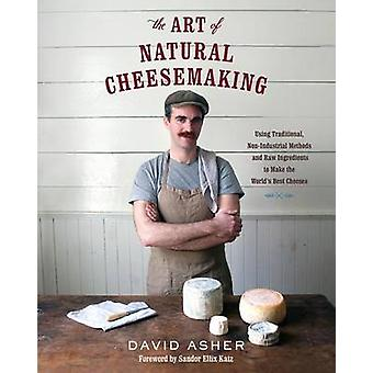 The Art of Natural Cheesemaking by Asher & David