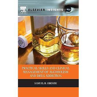 Praktische vaardigheden en klinisch beheer van alcoholisme en drugsverslaving door Obembe & Samuel M.BB.S. & C.A.D.C.brCognitive Insight Inc. Alcoholism & Drug Addiction Treatment & Portland & Oregon & U.S.A. brwww.cognitiveinsightinc.com