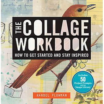 The Collage Workbook - How to Get Started and Stay Inspired by Randel