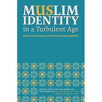 Muslim Identity in a Turbulent Age - Islamic Extremism and Western Isl