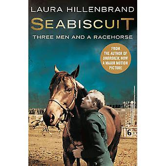 Seabiscuit - The True Story of Three Men and a Racehorse by Laura Hill