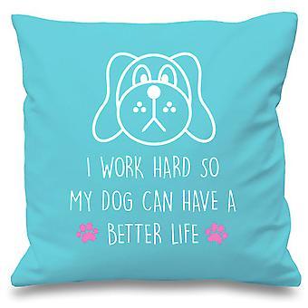 "Dog I Work Hard So My Dog Can Have A Better Life Aqua Cushion Cover 16"" x 16"""