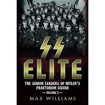 SS-Elite - die Führungskräfte von Hitlers Praetorian Schutz - 3 - Volumen