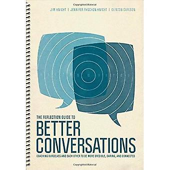 The Reflection Guide to Better Conversations: Coaching Ourselves and Each Other to Be More Credible, Caring, and...