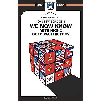 We Now Know: Rethinking Cold War History (The Macat Library)