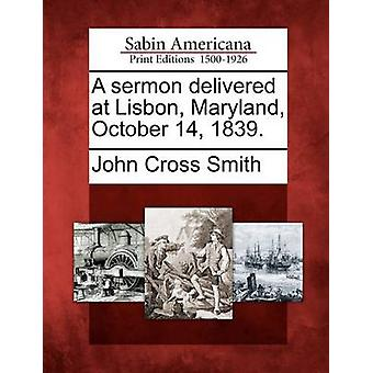 A sermon delivered at Lisbon Maryland October 14 1839. by Smith & John Cross