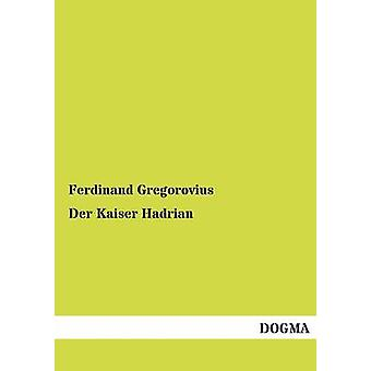 Der Kaiser Hadrian by Gregorovius & Ferdinand