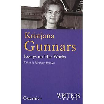 Kristjana Gunnars - Essays on Her Works by Monique Tschofen - 97815507