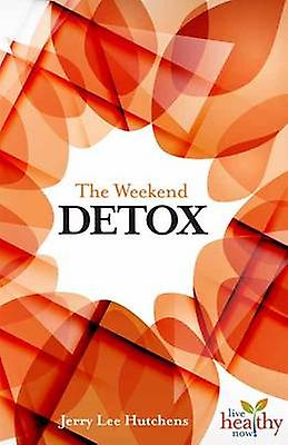 The Weekend Detox by Jerry Lee Hutchens - 9781570673177 Book