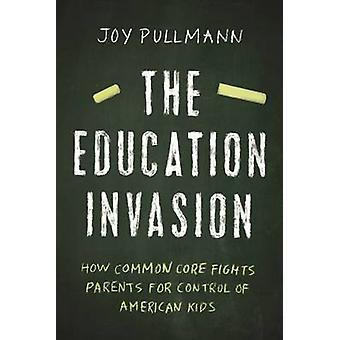 The Education Invasion - How Common Core Fights Parents for Control of