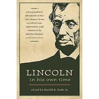 Lincoln in His Own Time - A Biographical Chronicle of His Life - Drawn