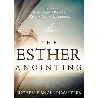 Esther Anointing - Activating Your Divine Gifts to Make a Difference b