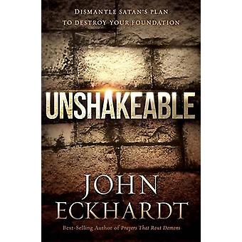 Unshakeable - Dismantling Satan's Plan to Destroy Your Foundation by J