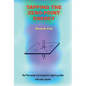 Tapping the Zero-Point Energy - Free Energy in Today's Physics by Mora