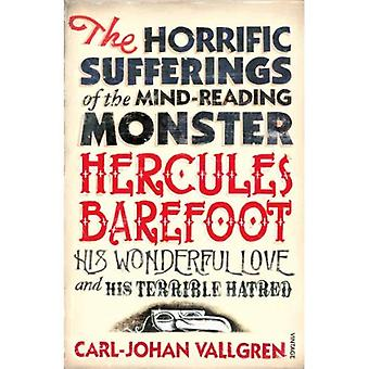 The Horrific Sufferings Of The Mind-Reading: Monster Hercules Barefoot, His Wonderful Love and Terrible Hatred