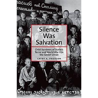 Silence Was Salvation Child Survivors of Stalins Terror and World War II in the Soviet Union by Frierson & Cathy A