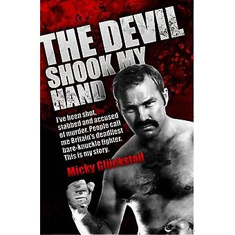 The Devil Shook My Hand  Ive Been Shot Stabbed and Accused of Murder. People Call Me Britains Deadliest Bareknuckle Fighter. This is My Story. by Micky Gluckstad