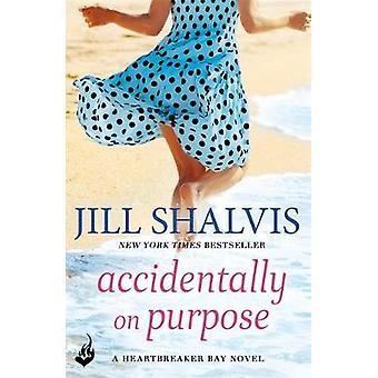 Vahingossa tarkoituksella Kirjoittanut Jill Author Shalvis