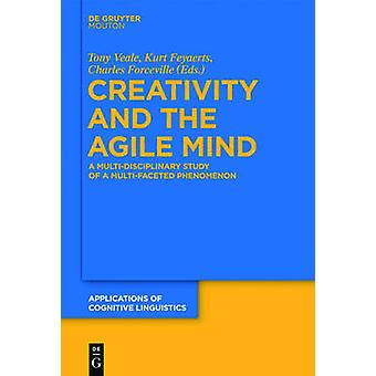 Creativity and the Agile Mind A MultiDisciplinary Study of a MultiFaceted Phenomenon