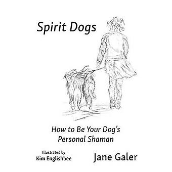 Spirit Dogs How to Be Your Dogs Personal Shaman by Galer & Jane