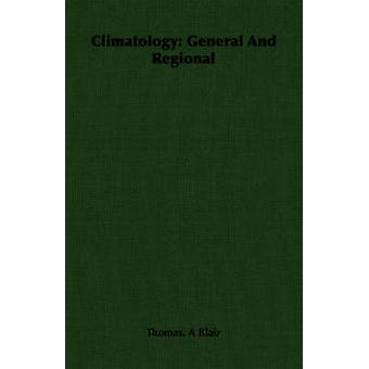Climatology General and Regional by Blair & Thomas A.