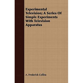 Experimental Television A Series Of Simple Experiments With Television Apparatus by Collins & A. Frederick