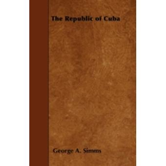 The Republic of Cuba by Simms & George A.