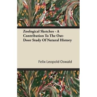 Zoological Sketches  A Contribution to the OutDoor Study of Natural History by Oswald & Felix Leopold