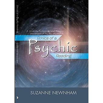Ethics of a Psychic Reading A Guide for Professional and Amateur Messengers of Psychic Information by Newnham & Suzanne