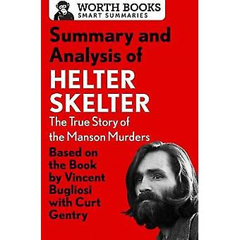 Summary and Analysis of Helter Skelter The True Story of the Manson Murders Based on the Book by Vincent Bugliosi and Curt Gentry by Worth Books