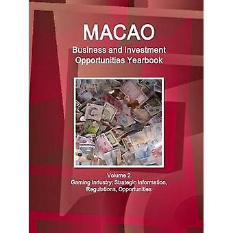 Macao Business and Investment Opportunities Yearbook  Volume 2 Gaming Industry Strategic Information Regulations Opportunities by IBP. Inc.
