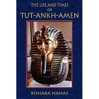 The Life and Times of TutAnkhAmen by Nahas & Bishara