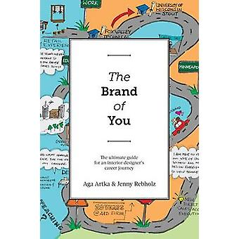 The Brand of You The Ultimate Guide for an Interior Designers Career Journey by Artka & Aga