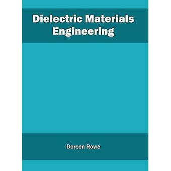 Dielectric Materials Engineering by Rowe & Doreen