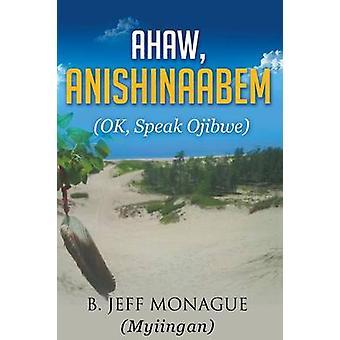 Ahaw Anishinaabem OK Speak Ojibwe by Monague & B. Jeff