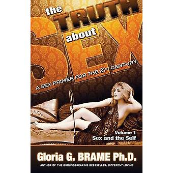 The Truth About Sex A Sex Primer for the 21st Century Volume I Sex and the Self by Brame & Gloria G.