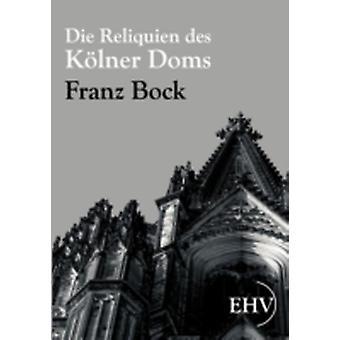 Die Reliquien des Klner Doms by Bock & Franz