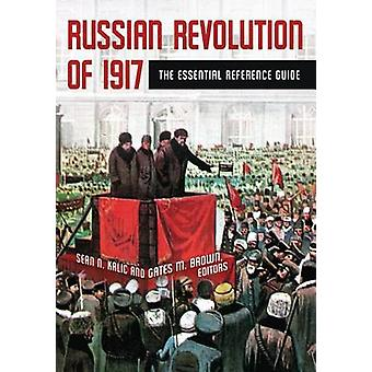 Russian Revolution of 1917 The Essential Reference Guide by Kalic & Sean