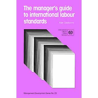 The managers guide to international labour standards Management Development Series No. 23 by Gladstone & Alan