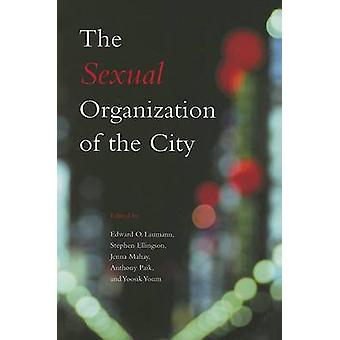 The Sexual Organization of the City by Edward O. Laumann - 9780226468