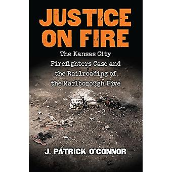 Justice on Fire - The Kansas City Firefighters Case and the Railroadin