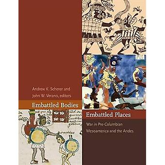 Embattled Bodies - Embattled Places - War in Pre-Columbian Mesoameric