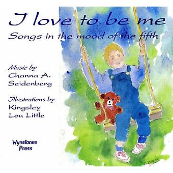 I Love to be Me - Songs in the Mood of the Fifth by Kingsley Lou Littl
