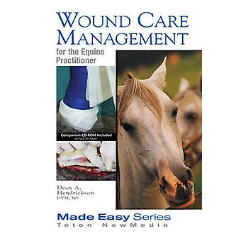 Wound Care Management for the Equine Practitioner by Dean A. Hendrick