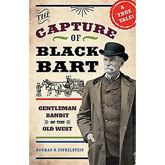 The Capture of Black Bart - Gentleman Bandit of the Old West by Norman