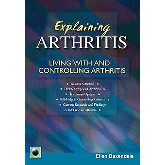 Explaining Arthritis - Living With and Controlling Arthritis by Ellen