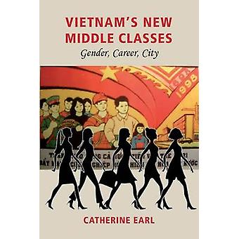 Vietnam's New Middle Classes - Gender - Career - City by Catherine Ear