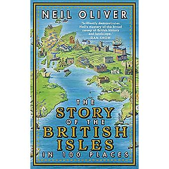 The Story of the British Isles in 100 Places by Neil Oliver - 9781784