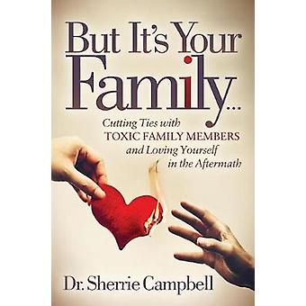But It's Your Family... - Cutting Ties with Toxic Family Members and L